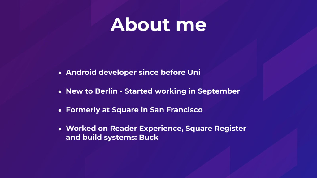 About me • Android developer since before Uni •...