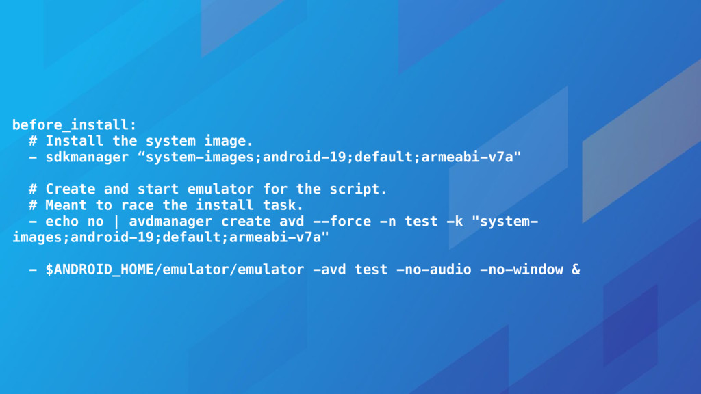 before_install: # Install the system image. - s...