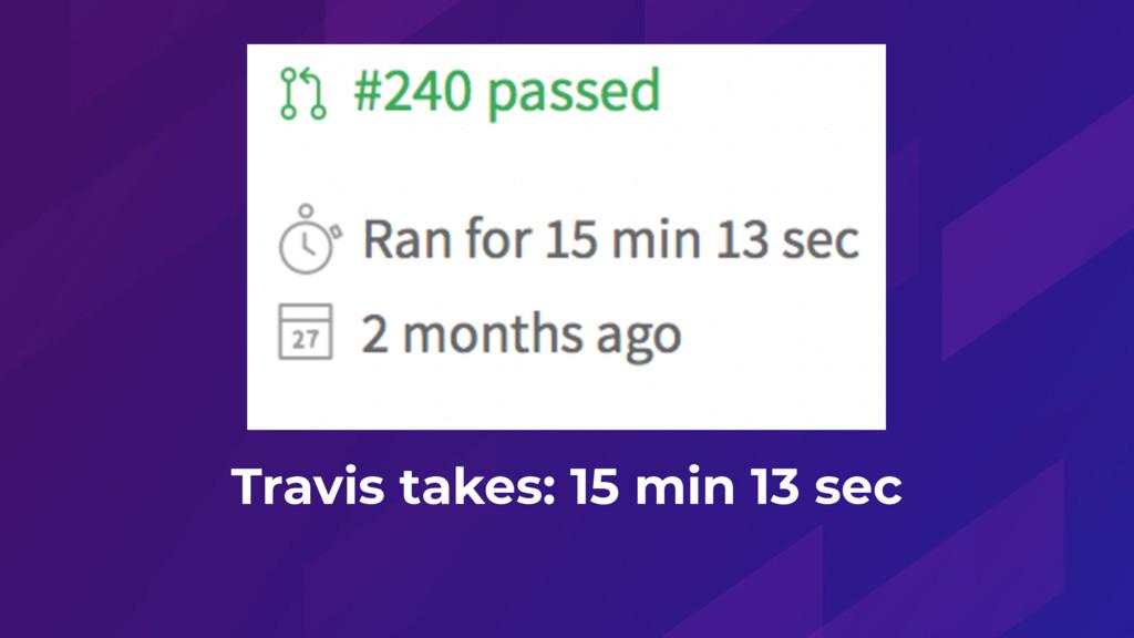 Travis takes: 15 min 13 sec