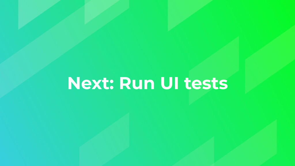 Next: Run UI tests