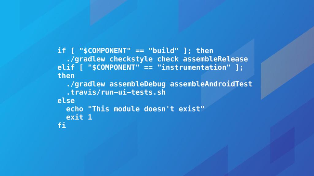 "if [ ""$COMPONENT"" == ""build"" ]; then ./gradlew ..."