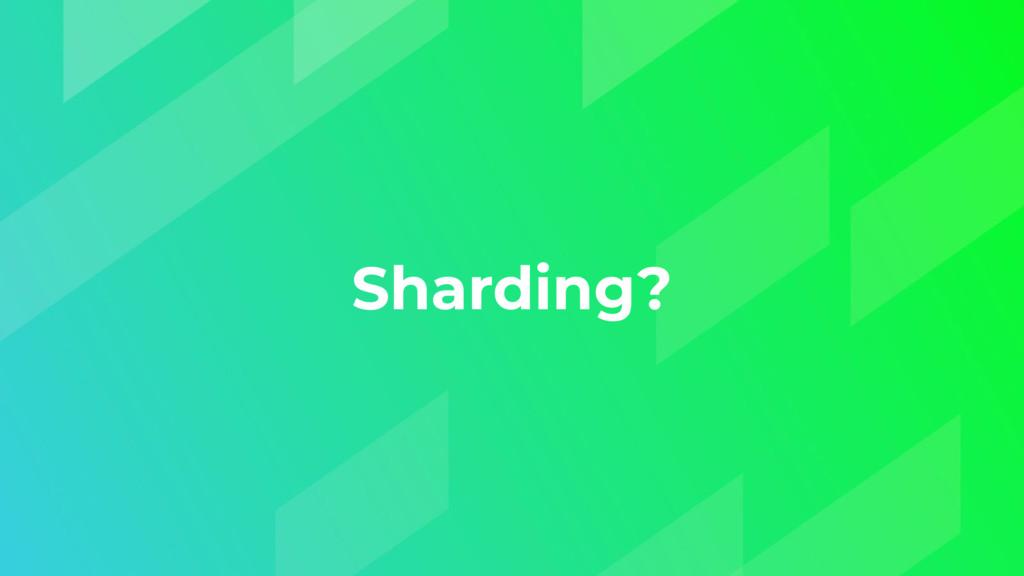 Sharding?