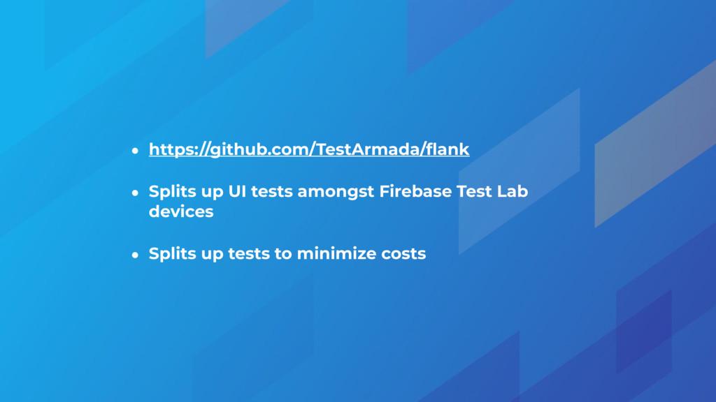 • https://github.com/TestArmada/flank • Splits u...