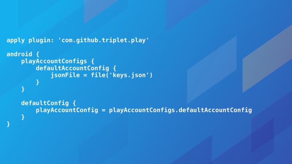 apply plugin: 'com.github.triplet.play' android...