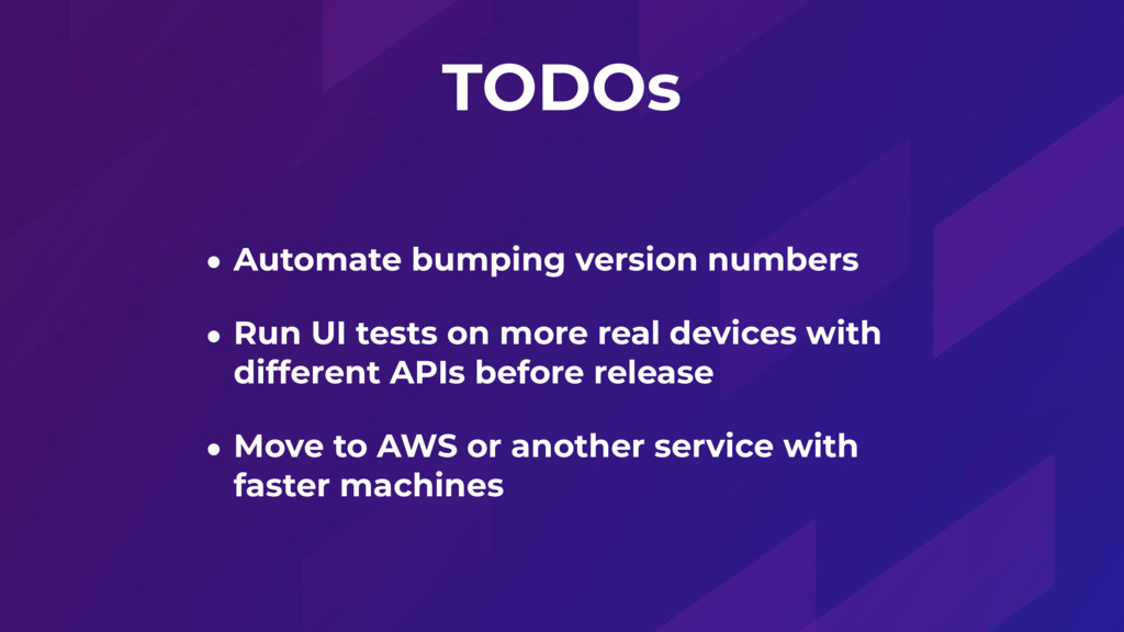 TODOs • Automate bumping version numbers • Run ...