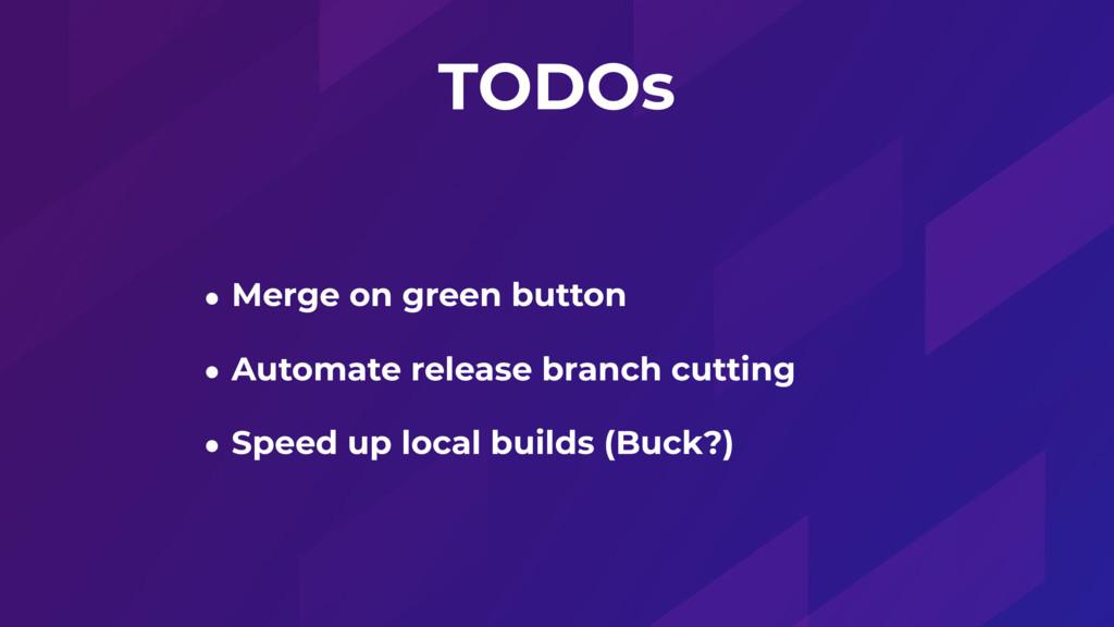 TODOs • Merge on green button • Automate releas...