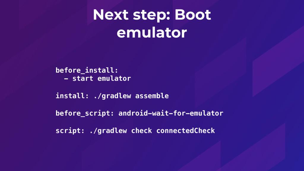 Next step: Boot emulator before_install:  - st...