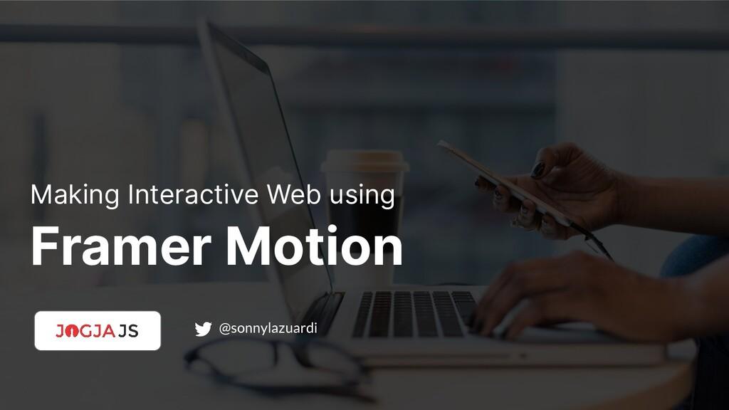 Framer Motion @sonnylazuardi Making Interactive...