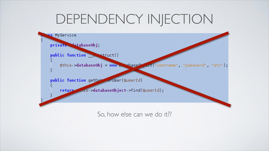 DEPENDENCY INJECTION So, how else can we do it??