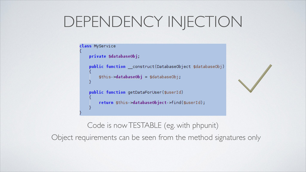 DEPENDENCY INJECTION Code is now TESTABLE (eg. ...