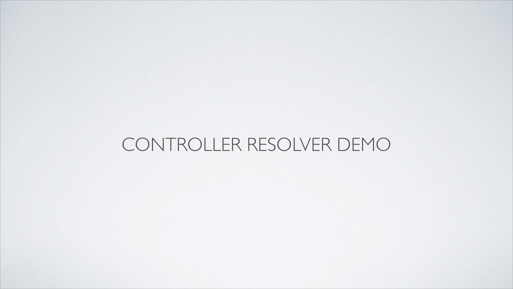 CONTROLLER RESOLVER DEMO