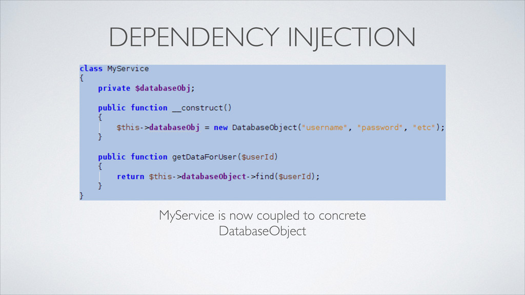 DEPENDENCY INJECTION MyService is now coupled t...