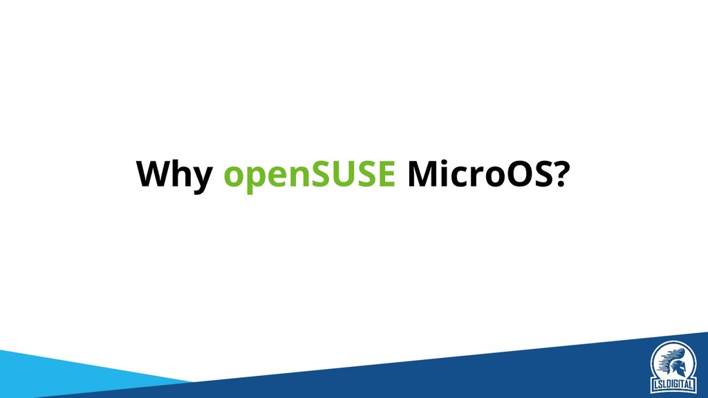 Why openSUSE MicroOS?