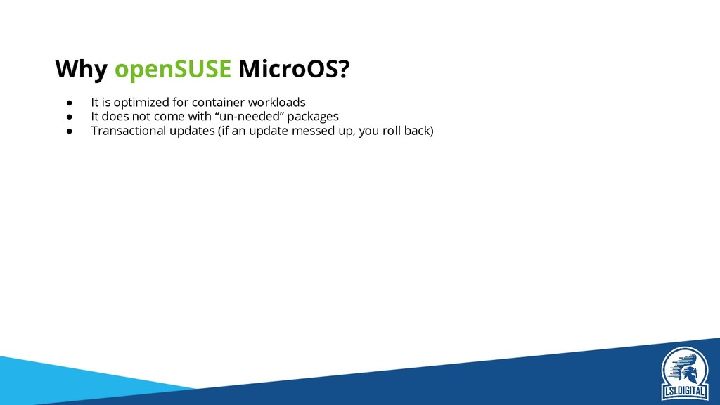 Why openSUSE MicroOS? ● It is optimized for con...