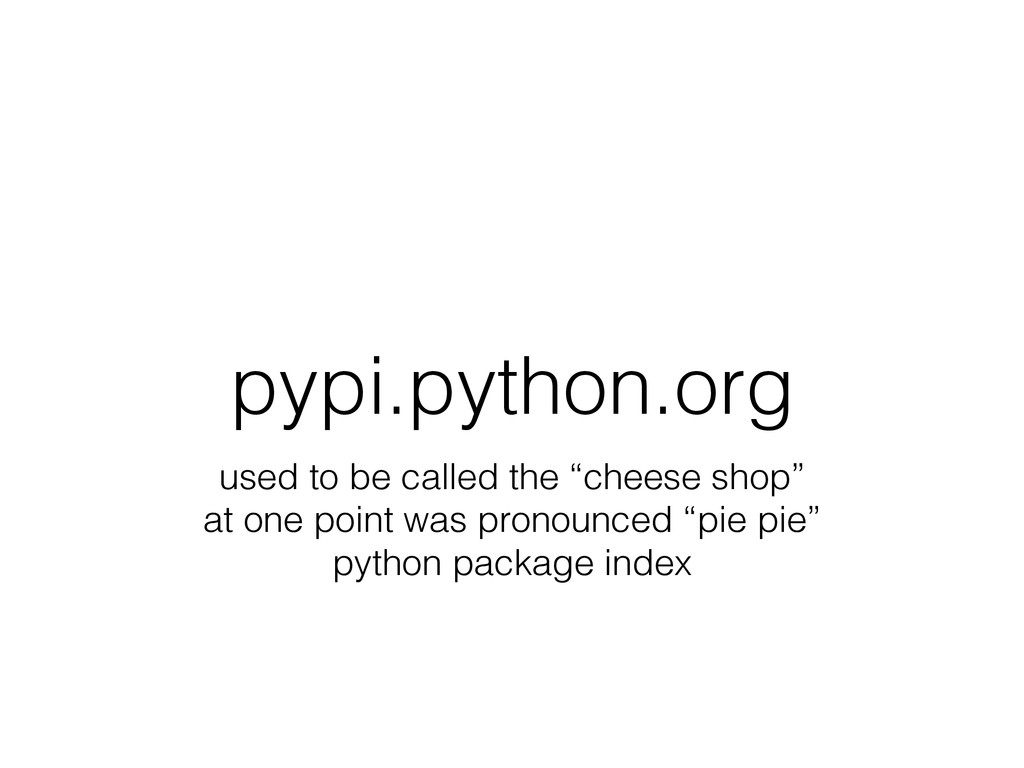 """pypi.python.org used to be called the """"cheese s..."""