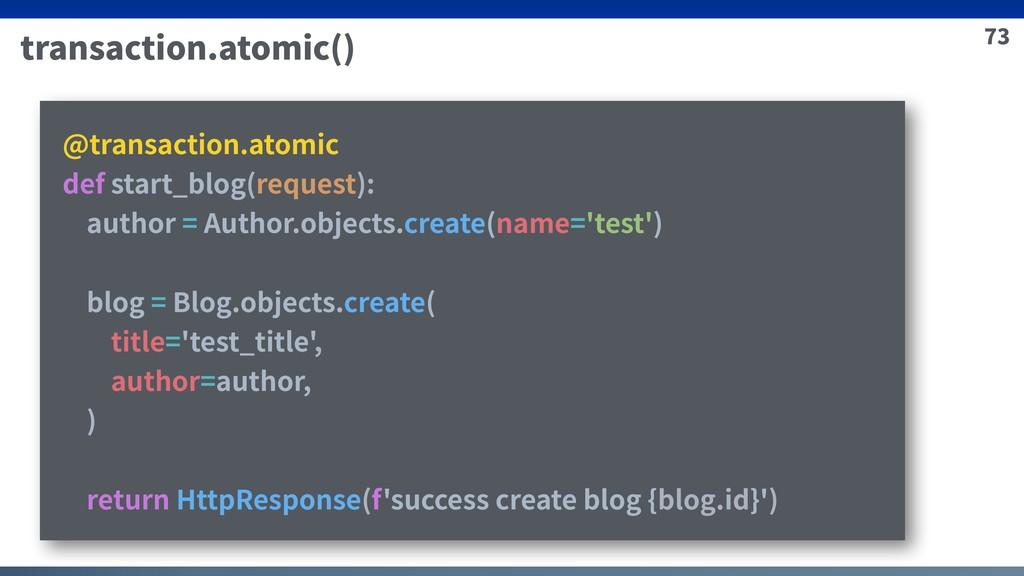 73 transaction.atomic() @transaction.atomic def...