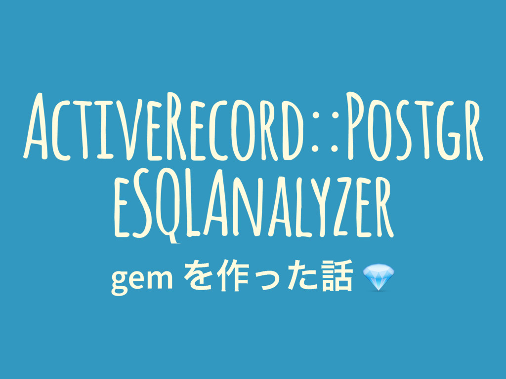 ActiveRecord::Postgr eSQLAnalyzer gem Λ࡞ͬͨ࿩ !