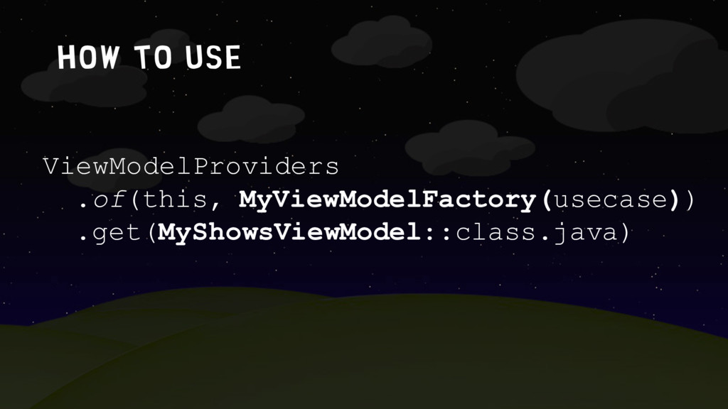 How to use ViewModelProviders .of(this, MyViewM...