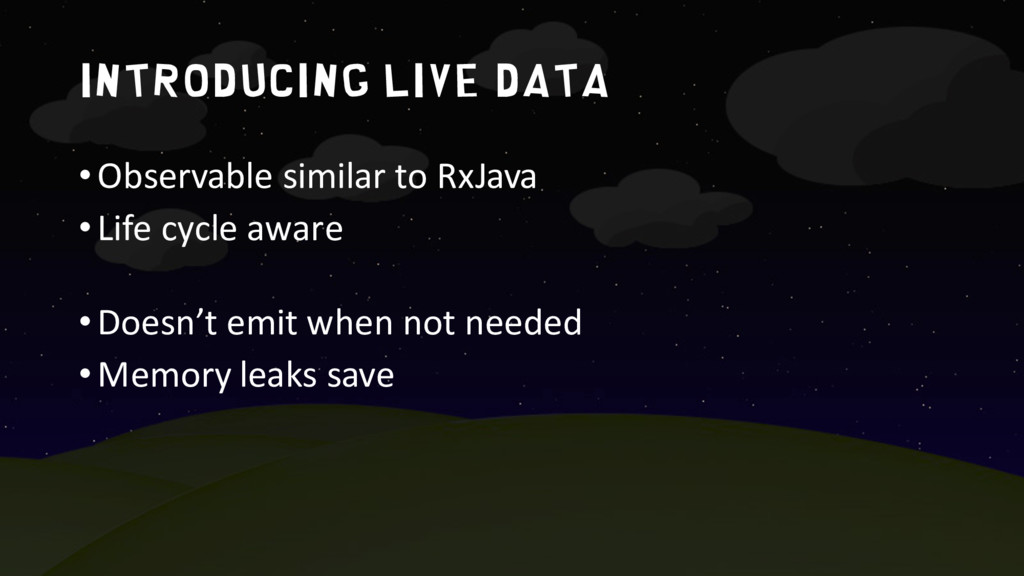 IntroduciNG LIVE DATA •Observable similar to Rx...