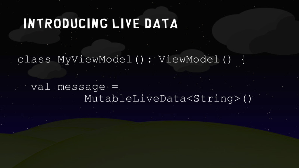 IntroduciNG LIVE DATA class MyViewModel(): View...