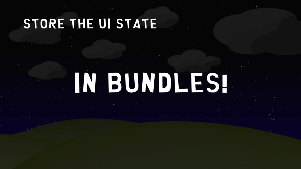 store the UI state In Bundles!