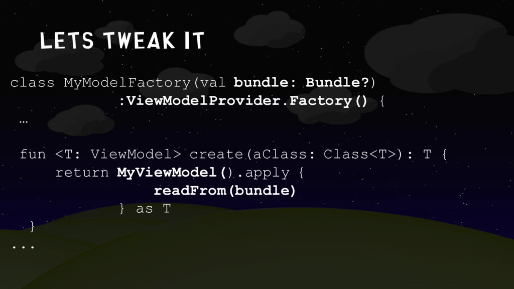 lets tweak it class MyModelFactory(val bundle: ...