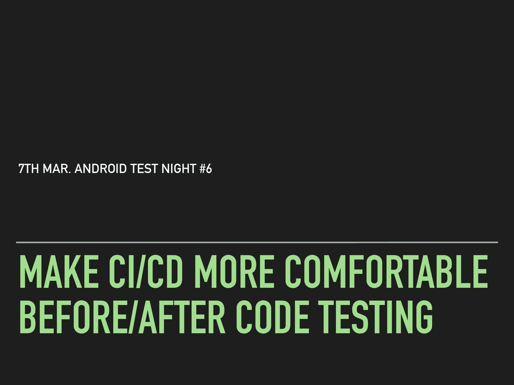 MAKE CI/CD MORE COMFORTABLE BEFORE/AFTER CODE T...