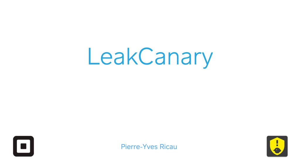 LeakCanary Pierre-Yves Ricau