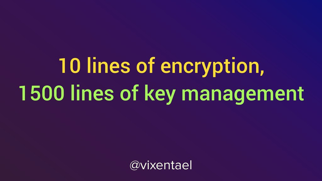 10 lines of encryption, 1500 lines of key manag...