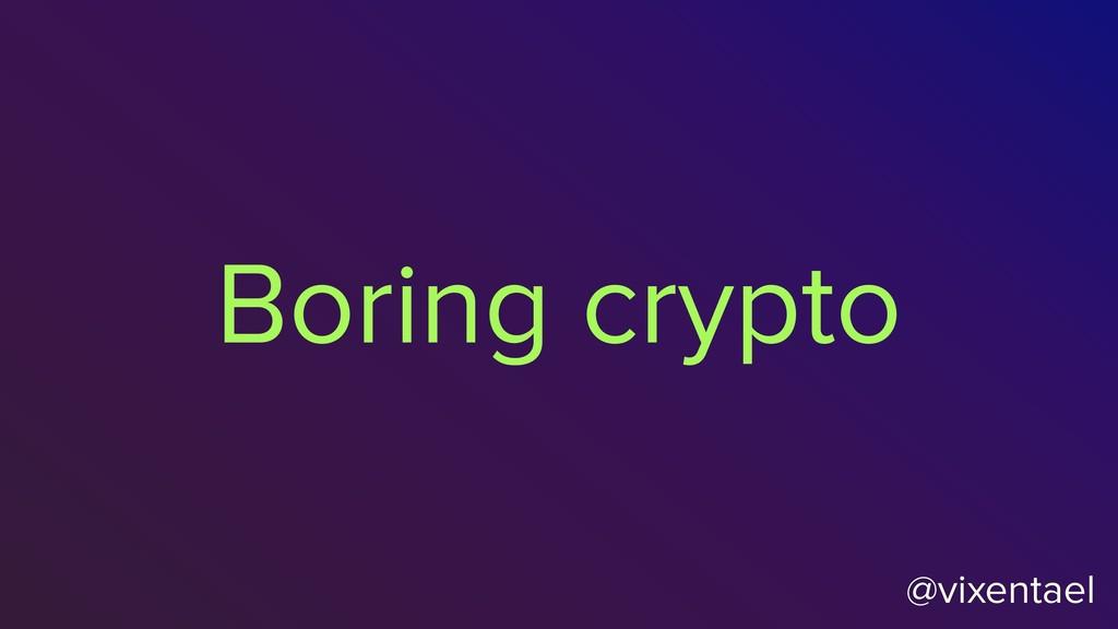 @vixentael Boring crypto