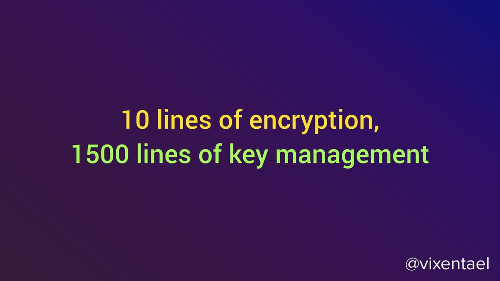 @vixentael 10 lines of encryption, 1500 lines o...