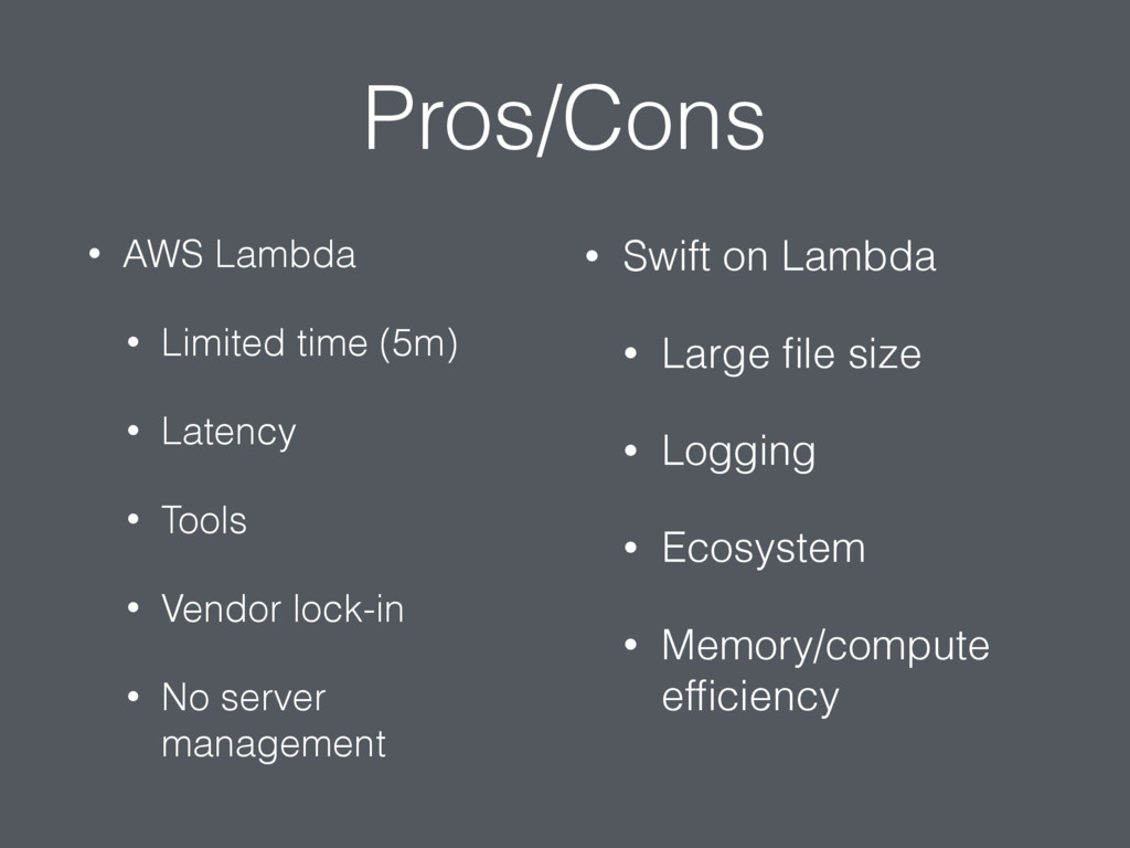 Pros/Cons • AWS Lambda • Limited time (5m) • La...