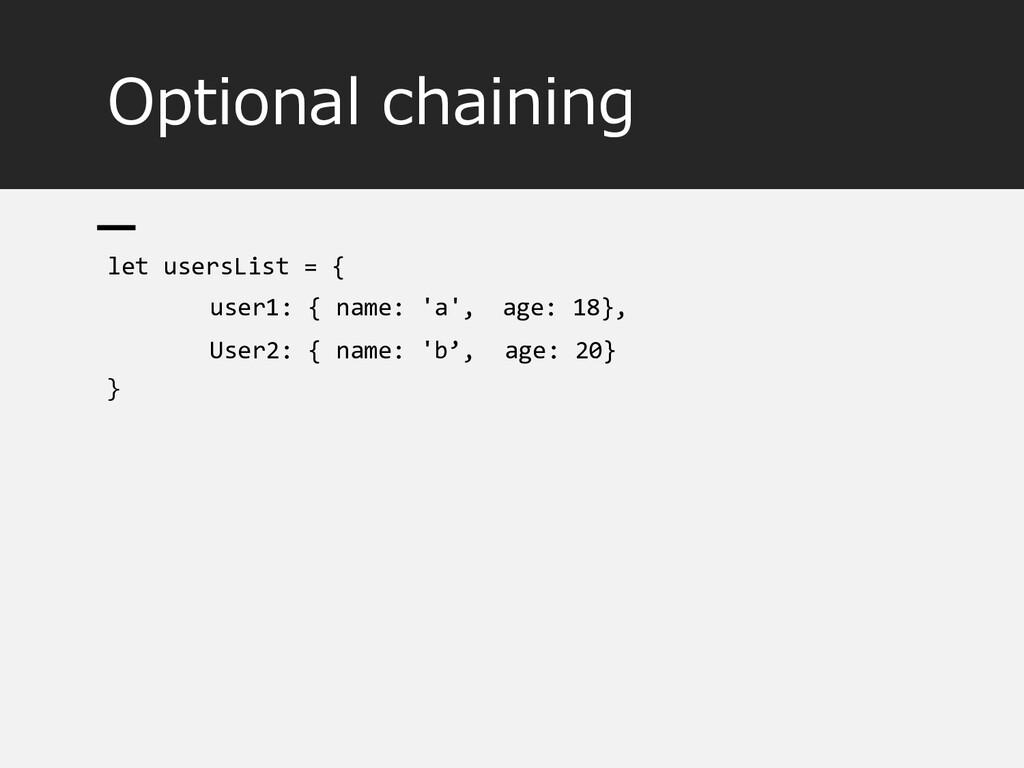 Optional chaining let usersList = { user1: { na...