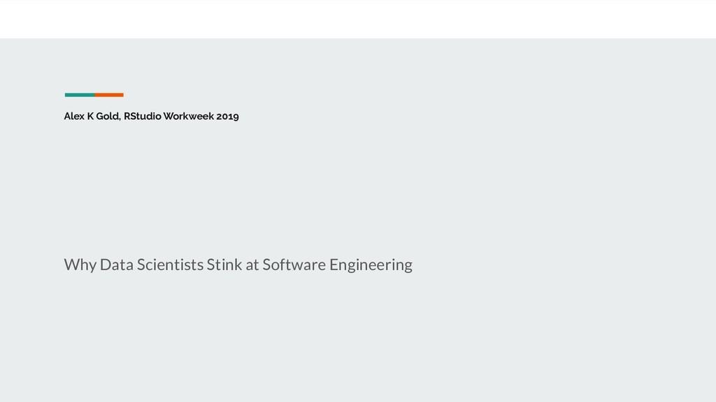 Alex K Gold, RStudio Workweek 2019 Why Data Sci...