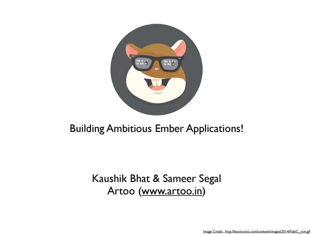 Building Ambitious Ember Applications! Kaushik ...
