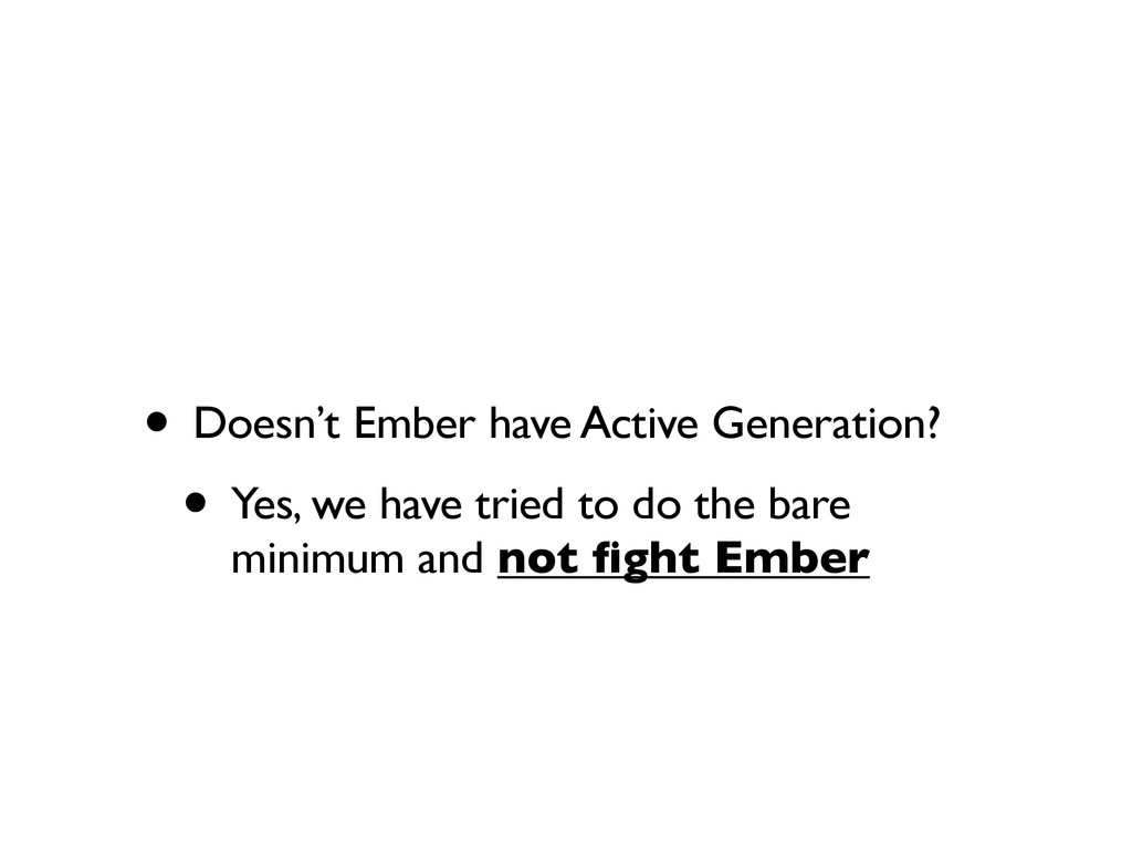 • Doesn't Ember have Active Generation? • Yes, ...