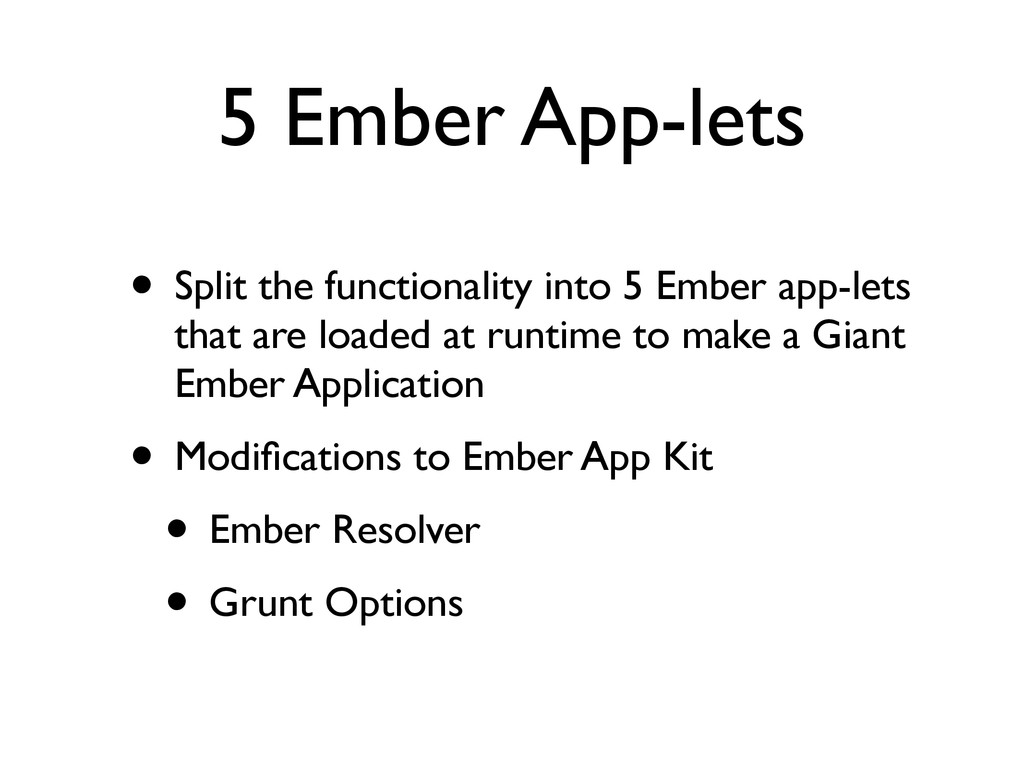 5 Ember App-lets • Split the functionality into...
