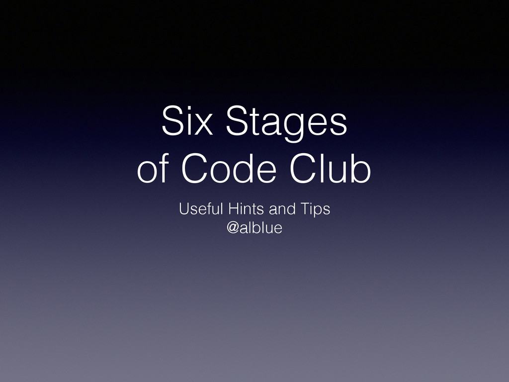 Six Stages of Code Club Useful Hints and Tips @...