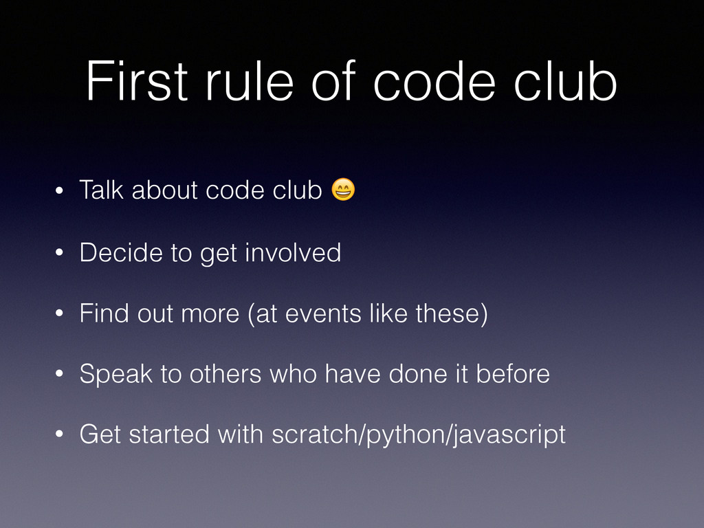 First rule of code club • Talk about code club ...