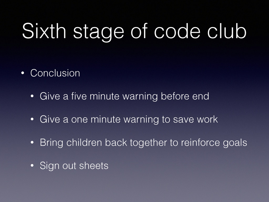 Sixth stage of code club • Conclusion • Give a ...