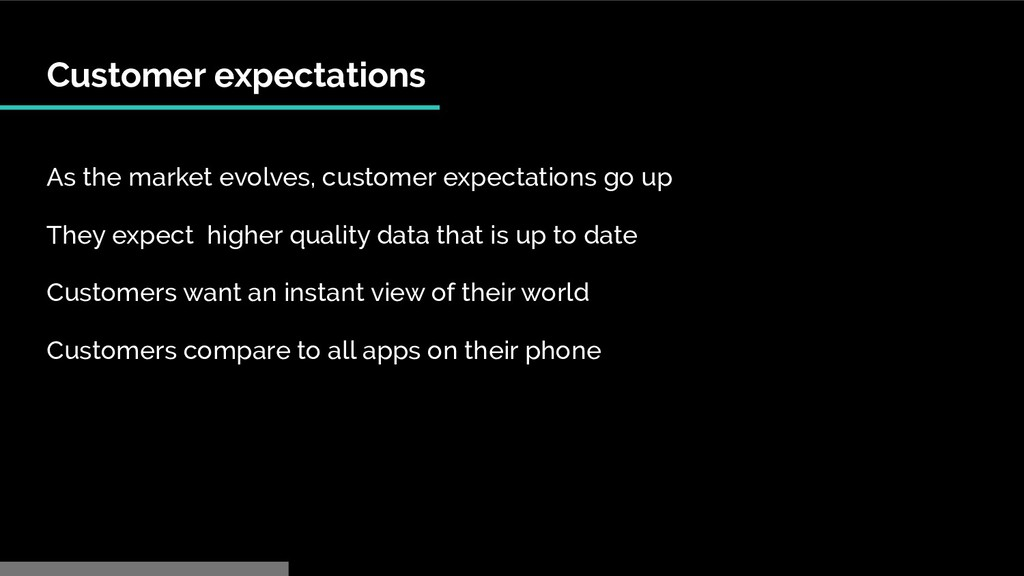 Customer expectations As the market evolves, cu...