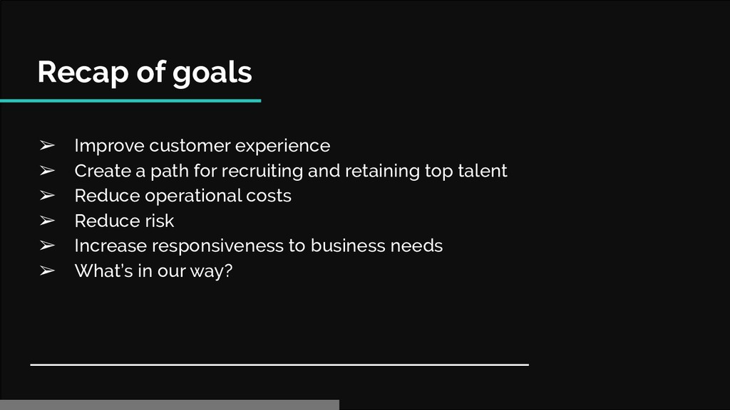 Recap of goals ➢ Improve customer experience ➢ ...