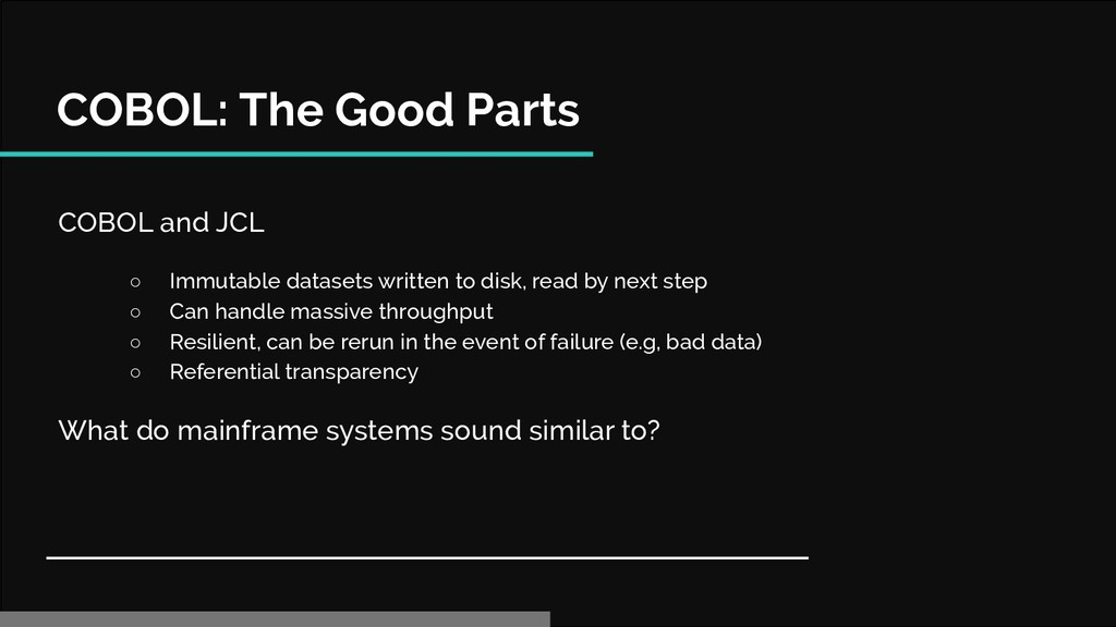 COBOL: The Good Parts COBOL and JCL ○ Immutable...