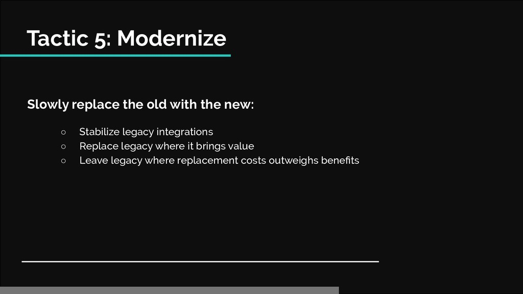 Tactic 5: Modernize Slowly replace the old with...