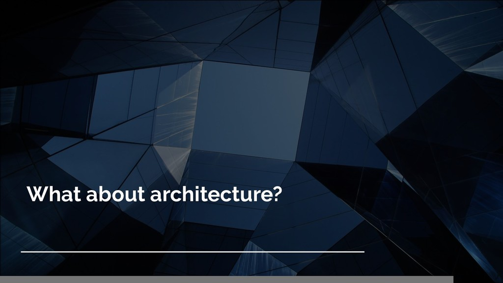 What about architecture?