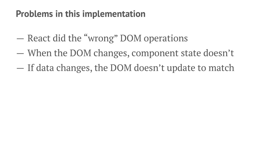 Problems in this implementation — React did the...