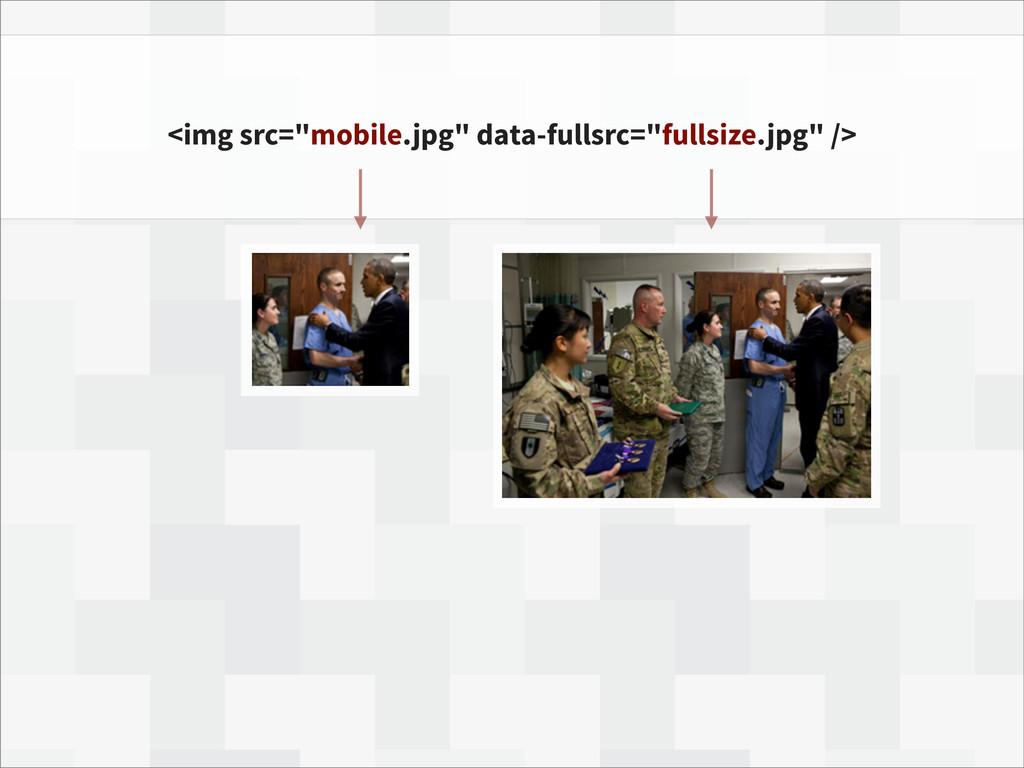"""<img src=""""mobile.jpg"""" data-fullsrc=""""fullsize.jp..."""