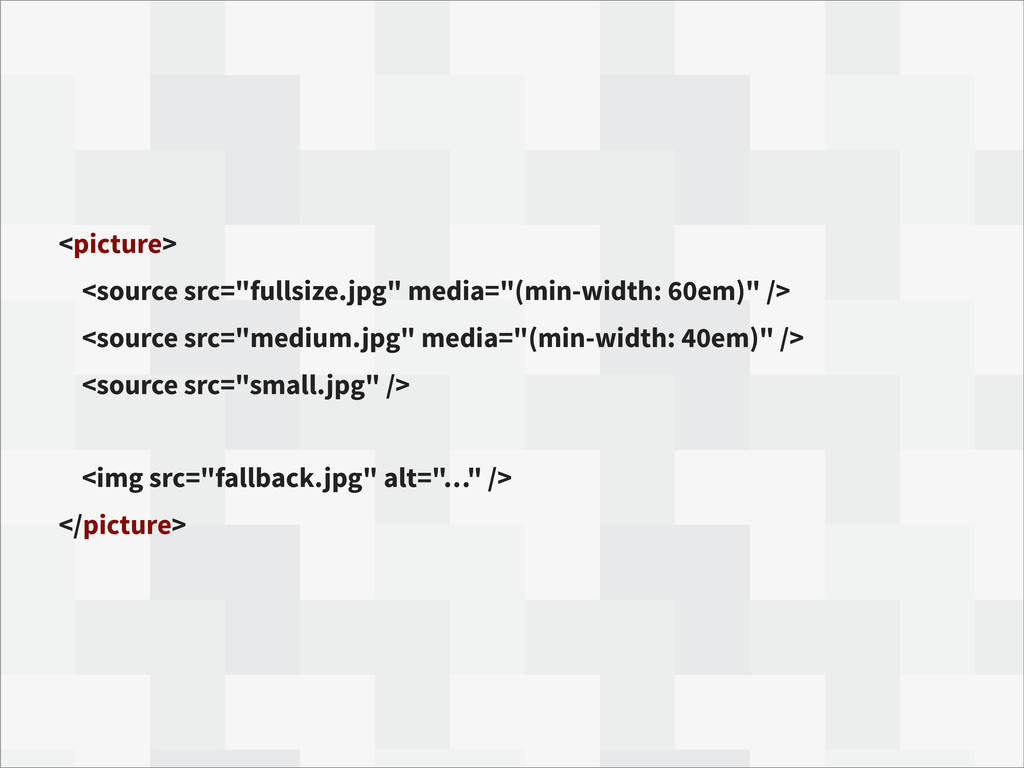 "<picture> <source src=""fullsize.jpg"" media=""(mi..."