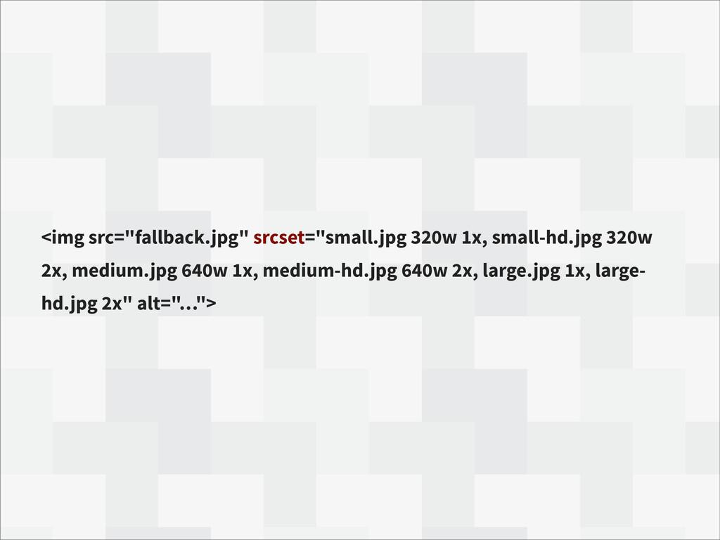 "<img src=""fallback.jpg"" srcset=""small.jpg 320w ..."