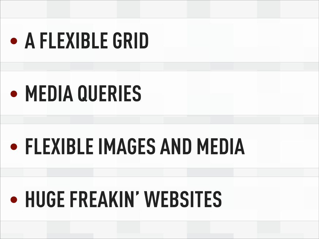 A FLEXIBLE GRID • MEDIA QUERIES • FLEXIBLE IMAG...